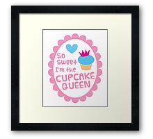 So sweet I'm the CUPCAKE QUEEN Framed Print