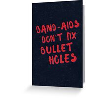 Band-aids don't fix bullet holes Greeting Card