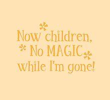 Now CHILDREN No Magic while I'm GONE by jazzydevil