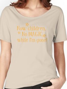Now CHILDREN No Magic while I'm GONE Women's Relaxed Fit T-Shirt
