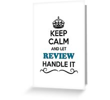 Keep Calm and Let REVIEW Handle it Greeting Card
