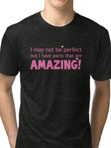 I may not be perfect but I have parts that are AMAZING Tri-blend T-Shirt