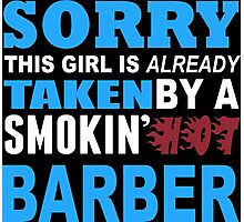 Sorry This Girl Is Already Taken By A Smokin Hot Barber - Funny Tshirts Photographic Print