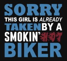 Sorry This Girl Is Already Taken By A Smokin Hot Biker - Funny Tshirts by custom222