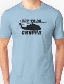 Get to the CHOPPA! Unisex T-Shirt