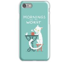 Mornings are the worst iPhone Case/Skin