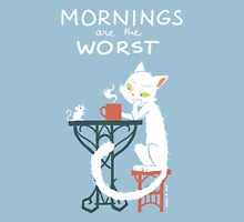 Mornings are the worst T-Shirt