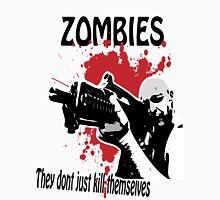 Zombies- They just dont kill themselves! Unisex T-Shirt