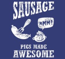 Sausage...pigs made awesome by w1ckerman