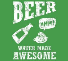 Beer...water made awesome by w1ckerman