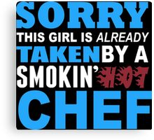 Sorry This Girl Is Already Taken By A Smokin Hot Chef - Funny Tshirts Canvas Print
