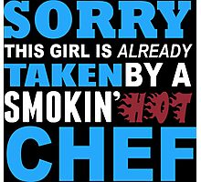 Sorry This Girl Is Already Taken By A Smokin Hot Chef - Funny Tshirts Photographic Print