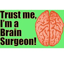 Funny Trust Me I'm a Brain Surgeon Medical Doctor Photographic Print