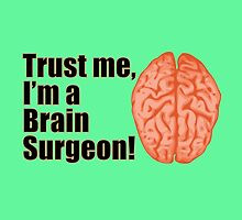 Funny Trust Me I'm a Brain Surgeon Medical Doctor by CreativeTwins