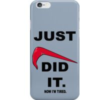 Just did it, now i'm tired. iPhone Case/Skin