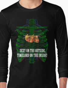 Sexy on the outside...Timelord on the inside. Long Sleeve T-Shirt