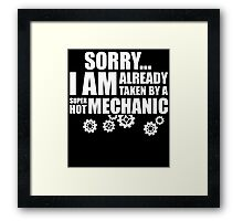 SORRY I AM ALREADY TAKEN BY A SUPER HOT MECHANIC Framed Print
