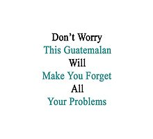 Don't Worry This Guatemalan Will Make You Forget All Your Problems  by supernova23