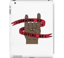 Grow Up Give Up 4 iPad Case/Skin