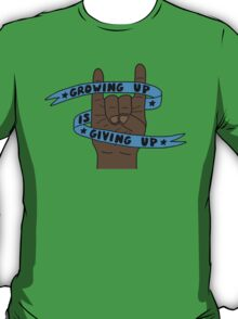 Grow Up Give Up 5 T-Shirt