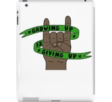 Grow Up Give Up 6 iPad Case/Skin