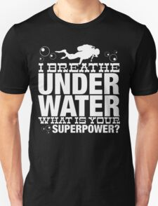 I BREATHER UNDER WATER WHAT IS YOUR SUPERPOWER T-Shirt