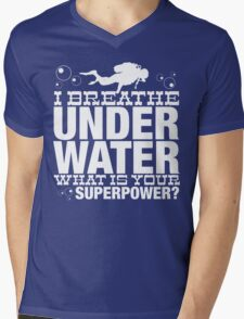 I BREATHER UNDER WATER WHAT IS YOUR SUPERPOWER Mens V-Neck T-Shirt