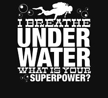 I BREATHER UNDER WATER WHAT IS YOUR SUPERPOWER Unisex T-Shirt