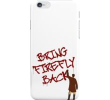 Bring Firefly Back iPhone Case/Skin