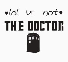 lol ur not a The Doctor by emmaandout