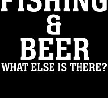 fishing and beer what else is there by teeshoppy