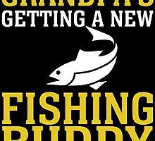 grandpa's gettinf a new fishing buddy by teeshoppy