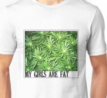 My girls are fat. Unisex T-Shirt