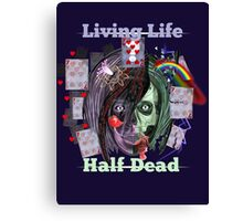 Living Life Half Dead Canvas Print