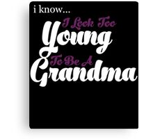 i know i look too young to be a grandma  Canvas Print