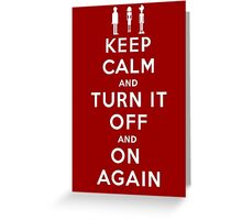 Keep Calm and Turn it Off and On again Greeting Card