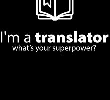 i'm a translator what's your superpower by teeshoppy