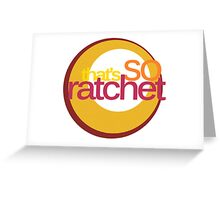 That's So Ratchet Greeting Card
