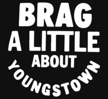 Brag A Little About Youngstown by dirty330