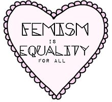 Feminism = Equality by harrietly