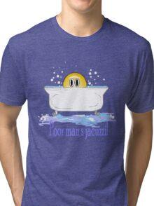 Poor Man's Jacuzzi Tri-blend T-Shirt