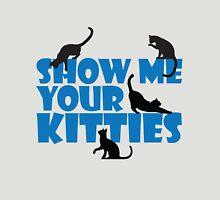 Show me your kitties Unisex T-Shirt