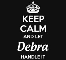 """Keep Calm and let Debra handle it."" # 990046 by mycraft"