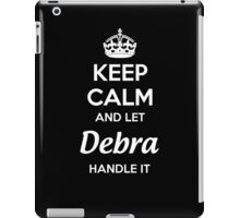 """Keep Calm and let Debra handle it."" # 990046 iPad Case/Skin"