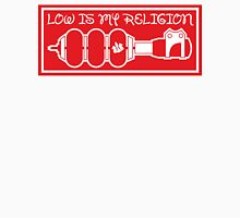 Low is my Religion 2 Unisex T-Shirt