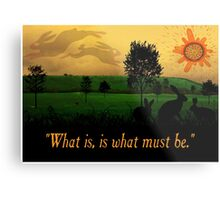 What Is, Is What Must Be Metal Print