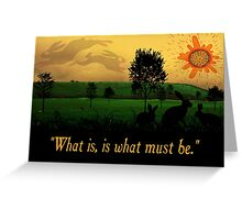 What Is, Is What Must Be Greeting Card