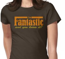 I'm Fantastic...and you know it! Womens Fitted T-Shirt