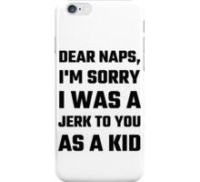 Dear Naps, I'm Sorry I Was A Jerk To You As A Kid iPhone Case/Skin