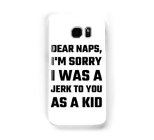 Dear Naps, I'm Sorry I Was A Jerk To You As A Kid Samsung Galaxy Case/Skin